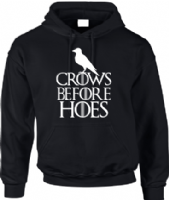 CROWS BEFORE HOES HOODIE - INSPIRED BY GAME OF THRONES